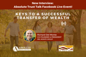 Interview: Absolute Trust Talk #061: Keys to a Successful Transfer of Wealth Featuring Richard Del Monte